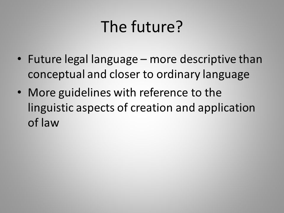 The future Future legal language – more descriptive than conceptual and closer to ordinary language.