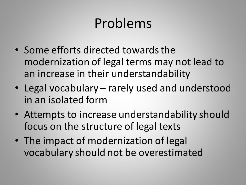 Problems Some efforts directed towards the modernization of legal terms may not lead to an increase in their understandability.