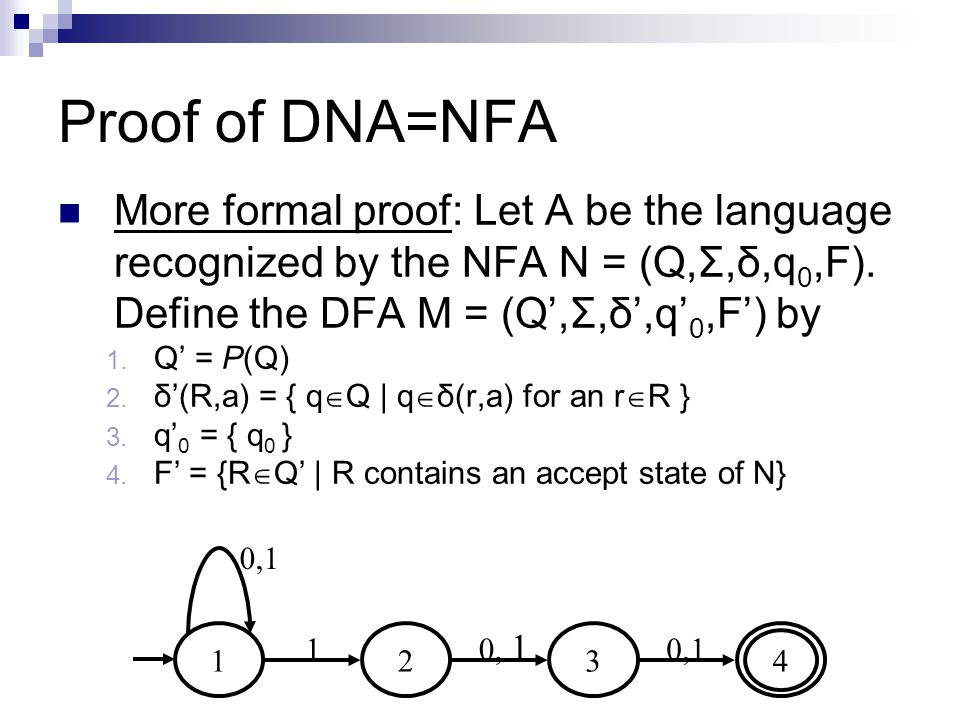 Proof of DNA=NFA More formal proof: Let A be the language recognized by the NFA N = (Q,Σ,δ,q0,F). Define the DFA M = (Q',Σ,δ',q'0,F') by.