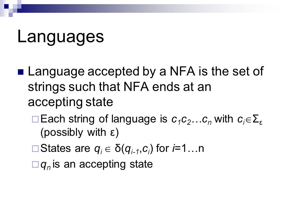 Languages Language accepted by a NFA is the set of strings such that NFA ends at an accepting state.