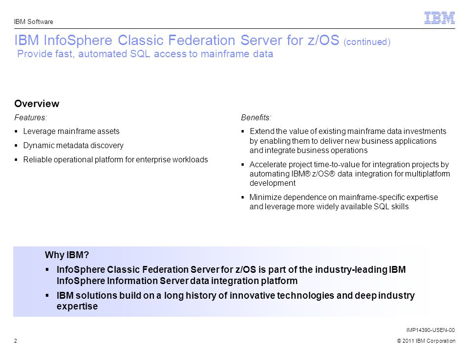 IBM InfoSphere Classic Federation Server for z/OS (continued) Provide fast, automated SQL access to mainframe data