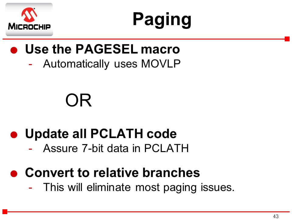 Paging OR Use the PAGESEL macro Update all PCLATH code