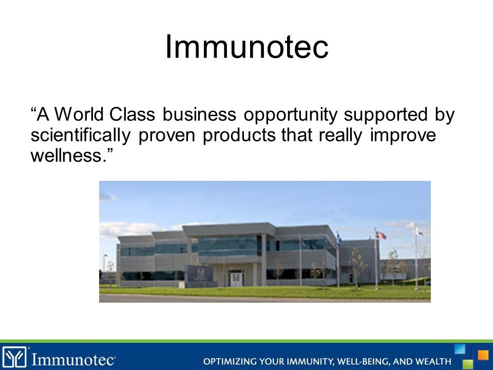 Immunotec A World Class business opportunity supported by scientifically proven products that really improve wellness.