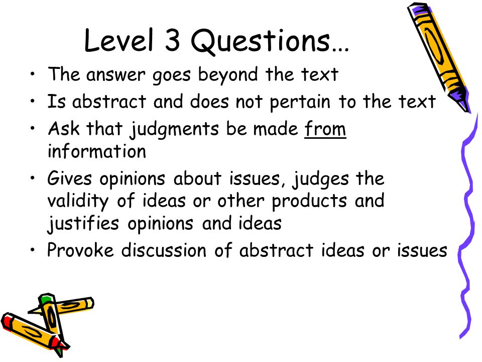 Level 3 Questions… The answer goes beyond the text