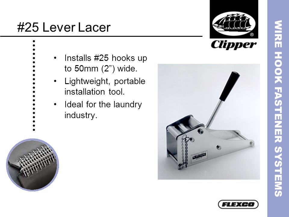 #25 Lever Lacer Installs #25 hooks up to 50mm (2 ) wide.