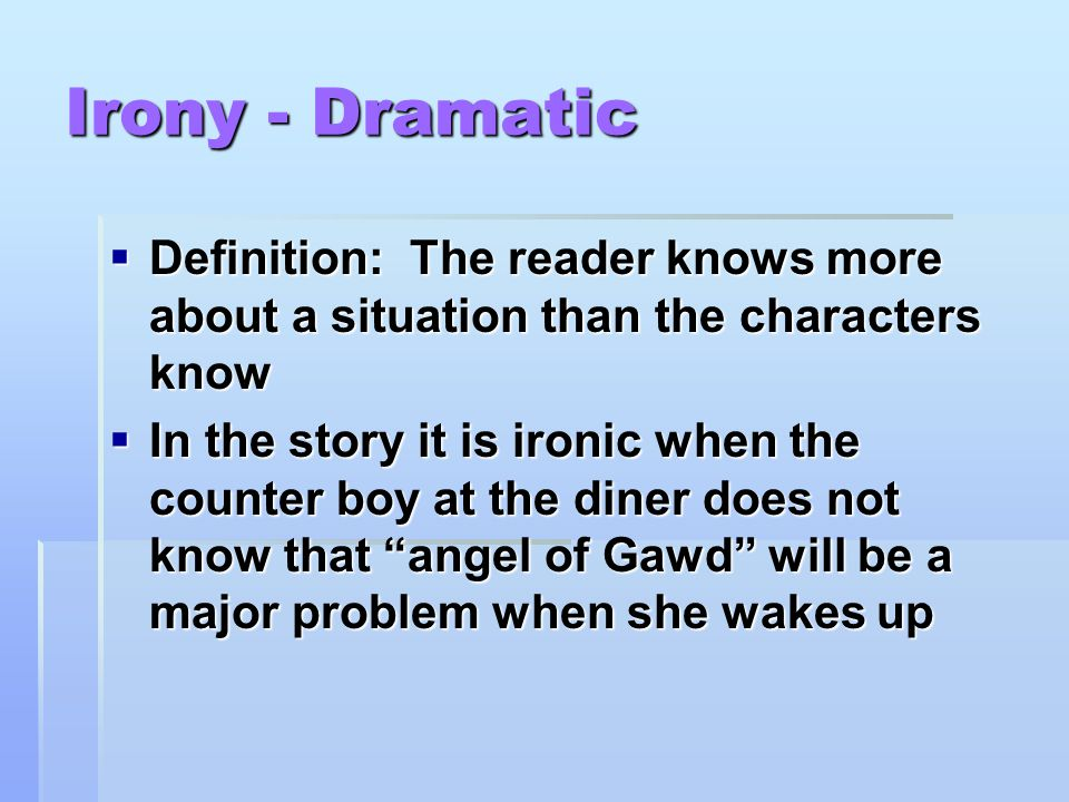 Irony - Dramatic Definition: The reader knows more about a situation than the characters know.