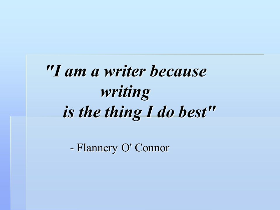 I am a writer because writing is the thing I do best