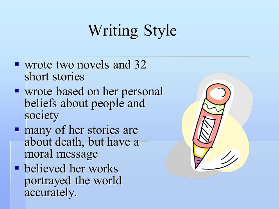 Writing Style wrote two novels and 32 short stories