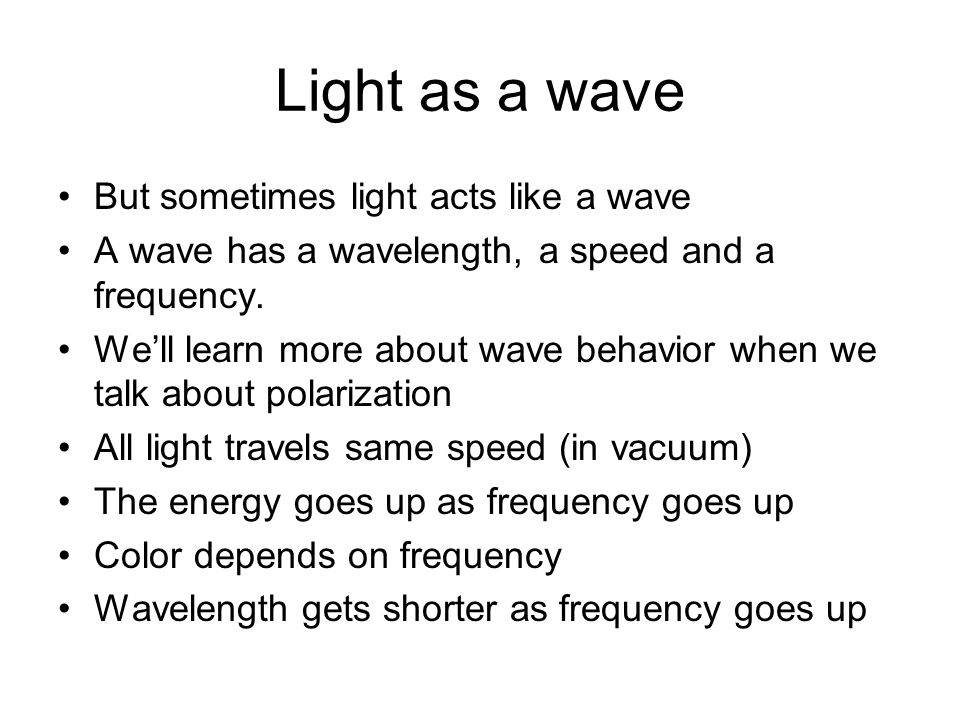 Light as a wave But sometimes light acts like a wave