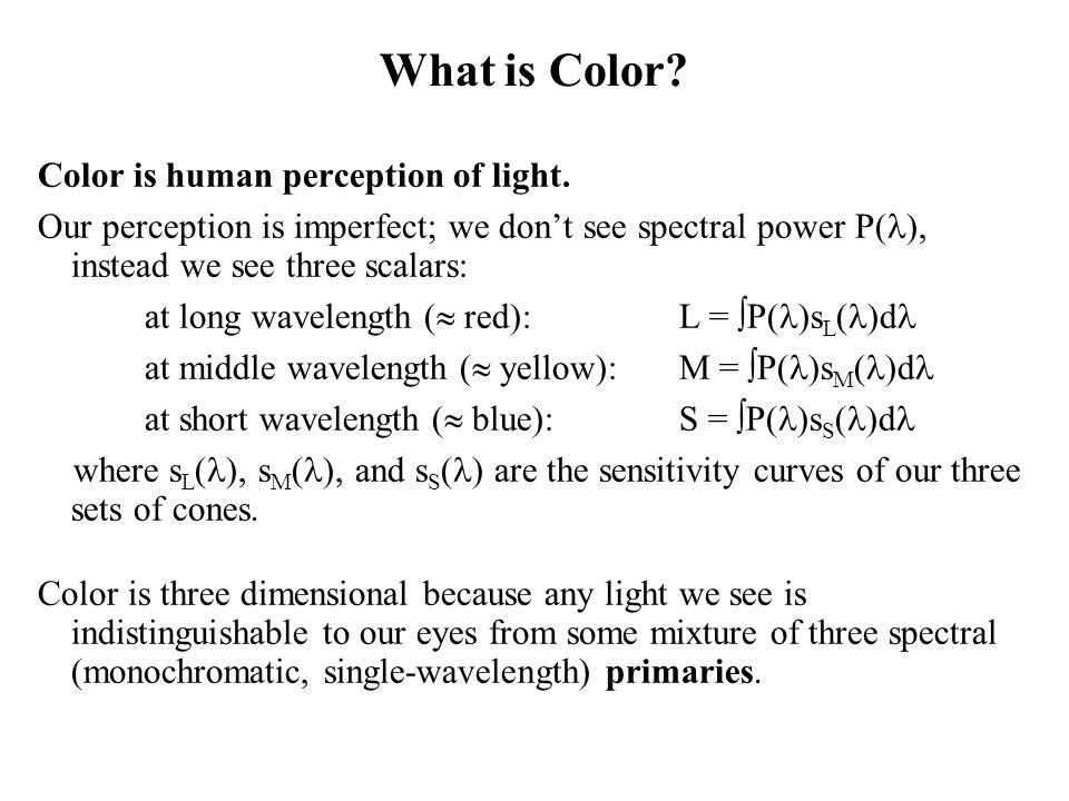 What is Color Color is human perception of light.