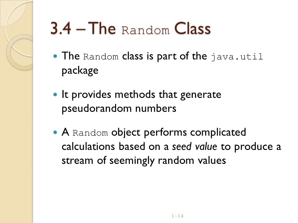 3.4 – The Random Class The Random class is part of the java.util package. It provides methods that generate pseudorandom numbers.