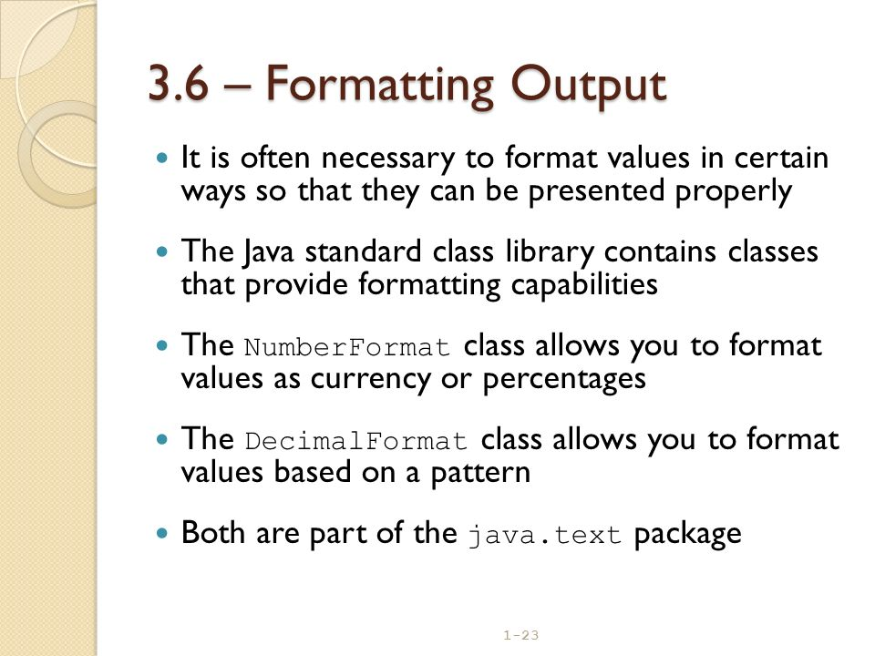 3.6 – Formatting Output It is often necessary to format values in certain ways so that they can be presented properly.