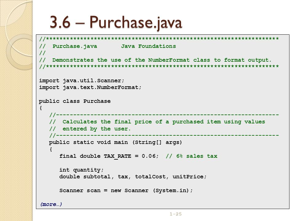 3.6 – Purchase.java //******************************************************************** // Purchase.java Java Foundations.