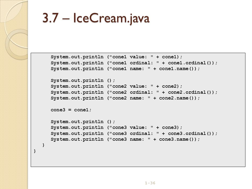 3.7 – IceCream.java System.out.println ( cone1 value: + cone1);