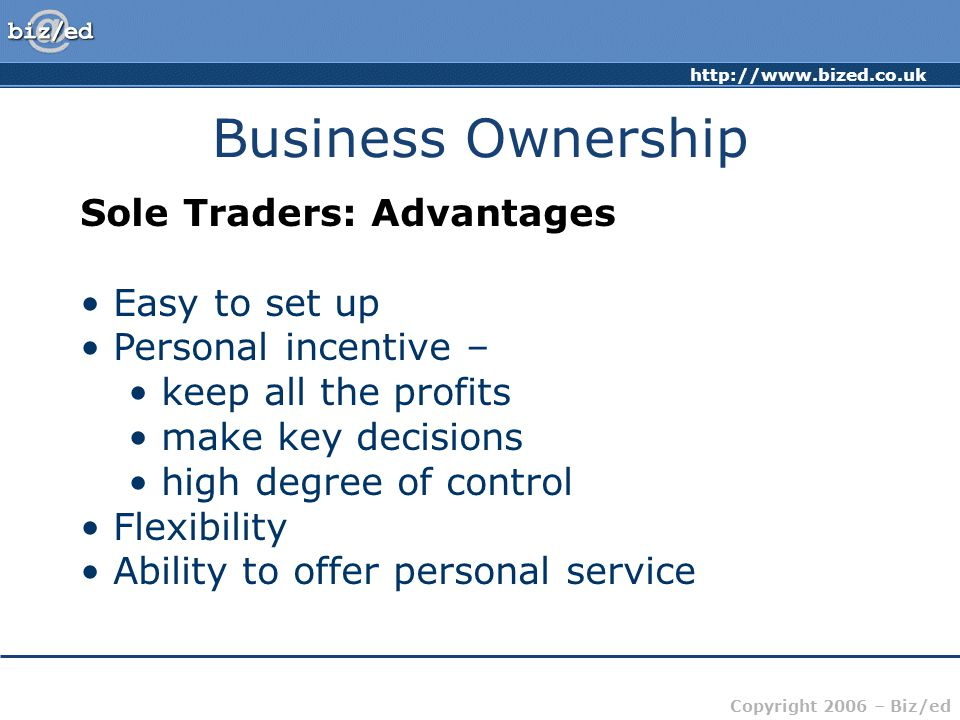 Business Ownership Sole Traders: Advantages Easy to set up
