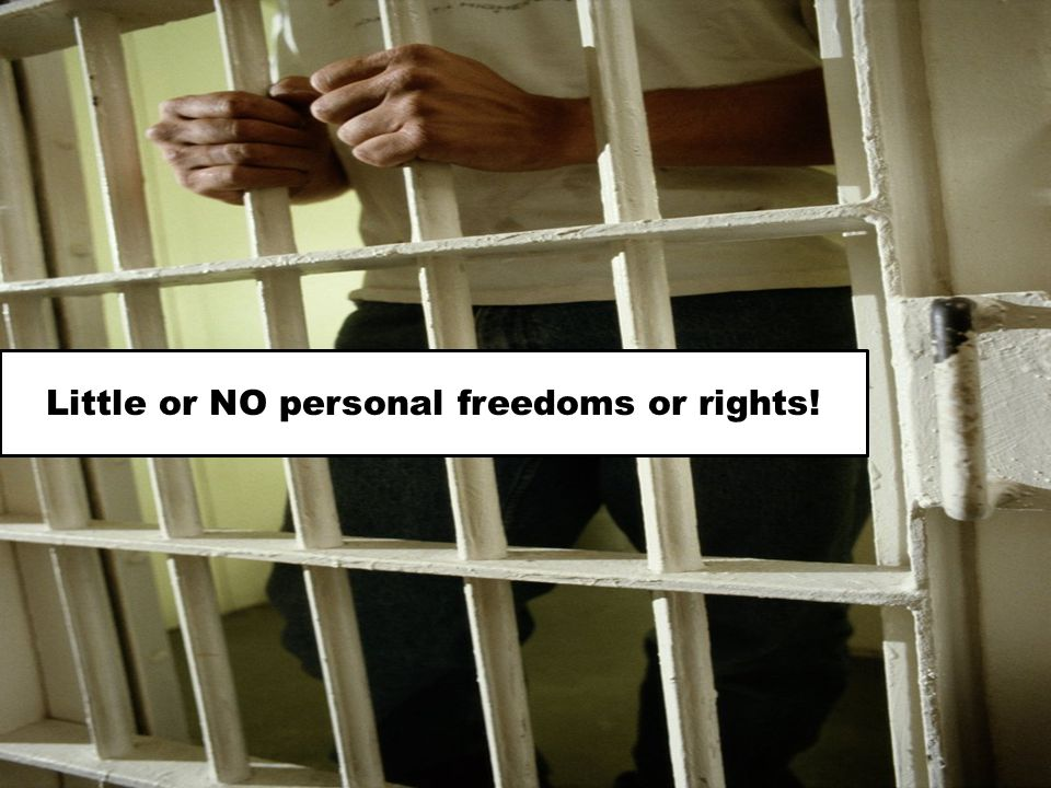 Little or NO personal freedoms or rights!