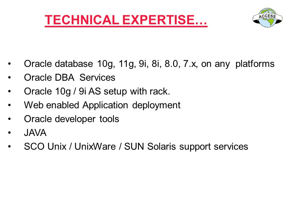 TECHNICAL EXPERTISE… Oracle database 10g, 11g, 9i, 8i, 8.0, 7.x, on any platforms. Oracle DBA Services.