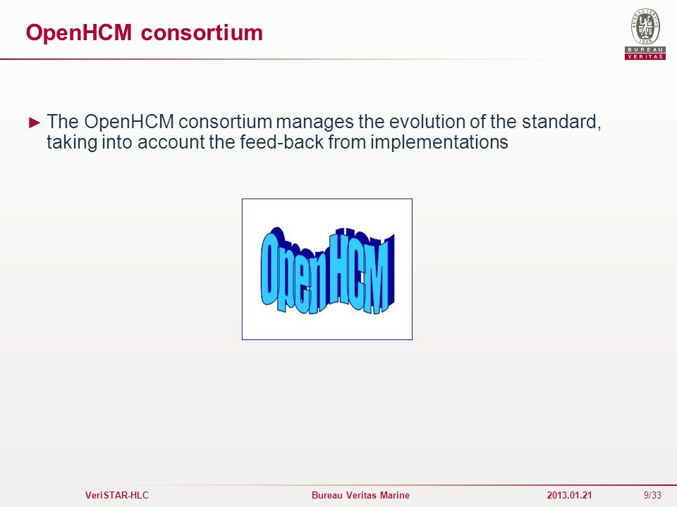 OpenHCM consortium The OpenHCM consortium manages the evolution of the standard, taking into account the feed-back from implementations.