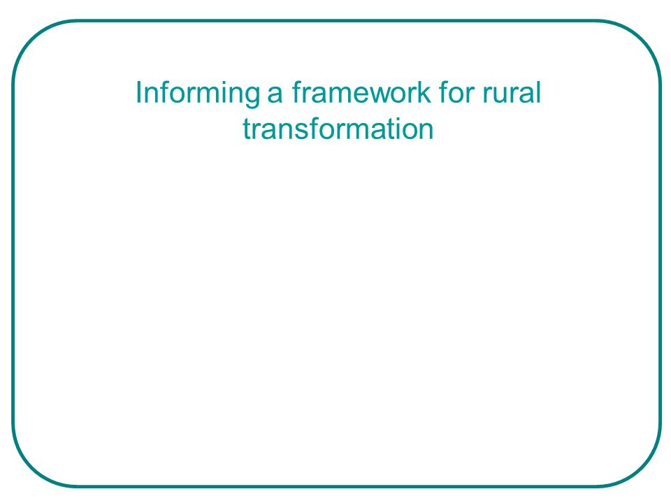 Informing a framework for rural transformation
