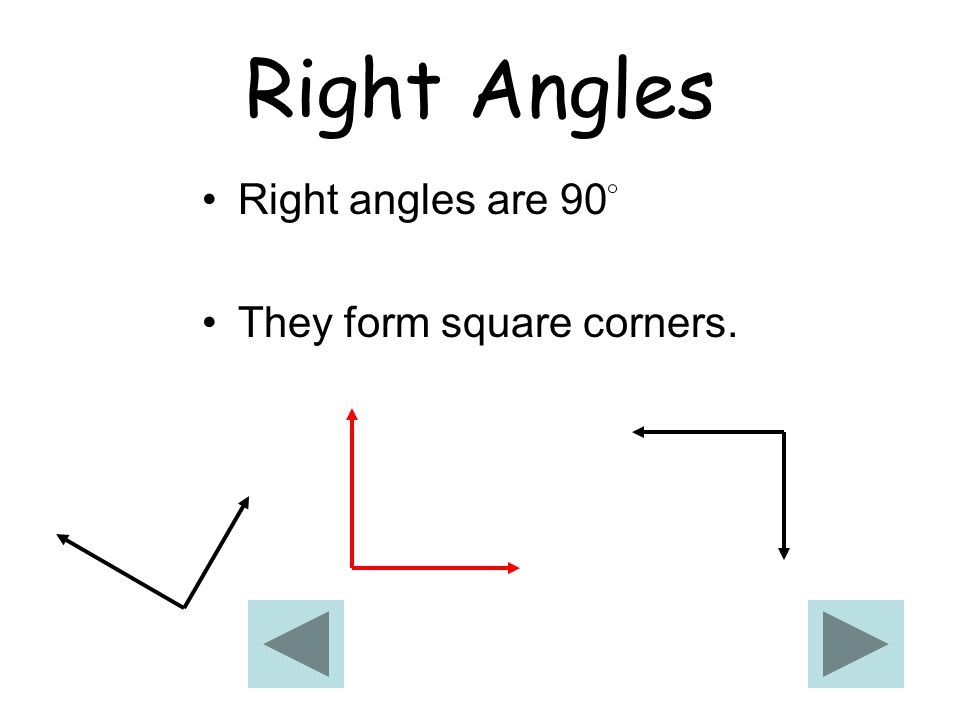 Right Angles Right angles are 90 They form square corners.