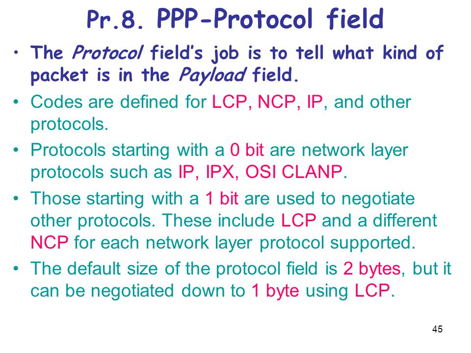 Pr.8. PPP-Protocol field The Protocol field's job is to tell what kind of packet is in the Payload field.