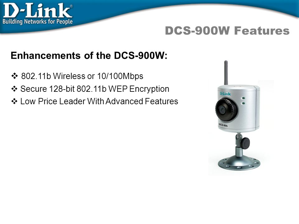 DCS-900W Features Enhancements of the DCS-900W: