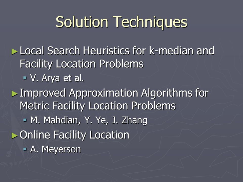 Solution Techniques Local Search Heuristics for k-median and Facility Location Problems. V. Arya et al.