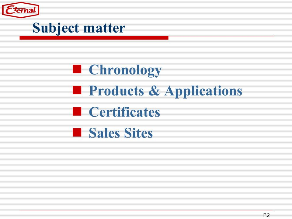 Subject matter Chronology Products & Applications Certificates Sales Sites
