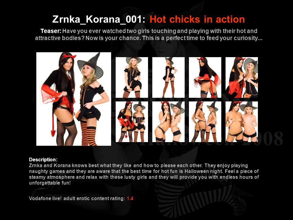 Zrnka_Korana_001: Hot chicks in action Teaser: Have you ever watched two girls touching and playing with their hot and attractive bodies Now is your chance. This is a perfect time to feed your curiosity...
