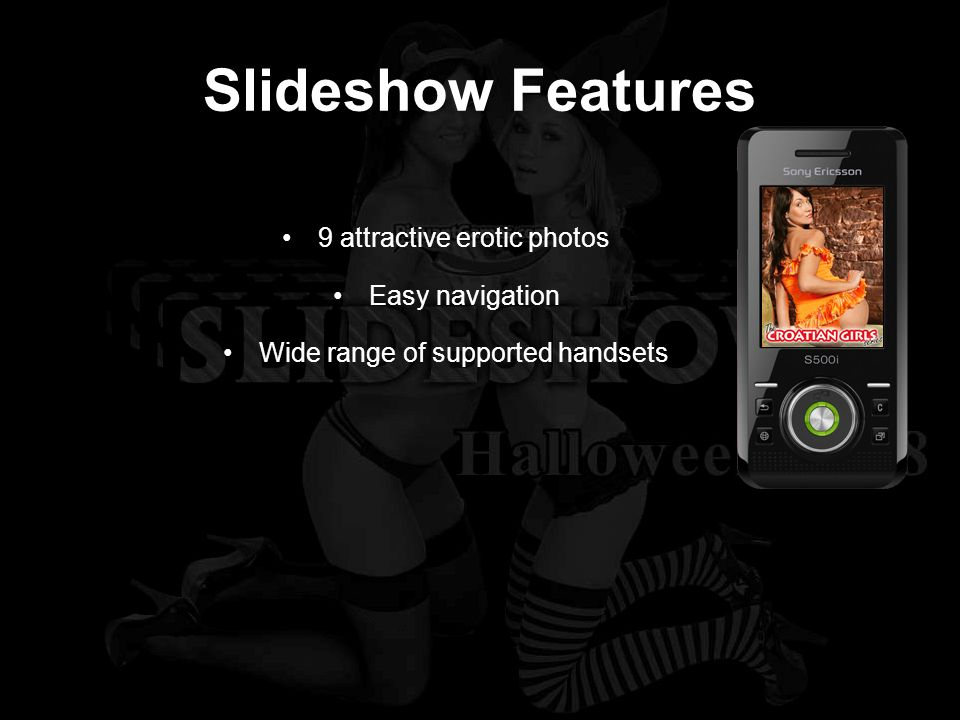 Slideshow Features 9 attractive erotic photos Easy navigation