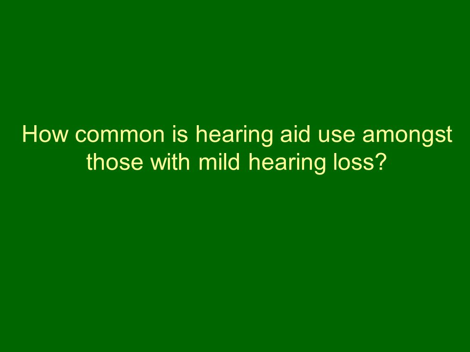 How common is hearing aid use amongst those with mild hearing loss