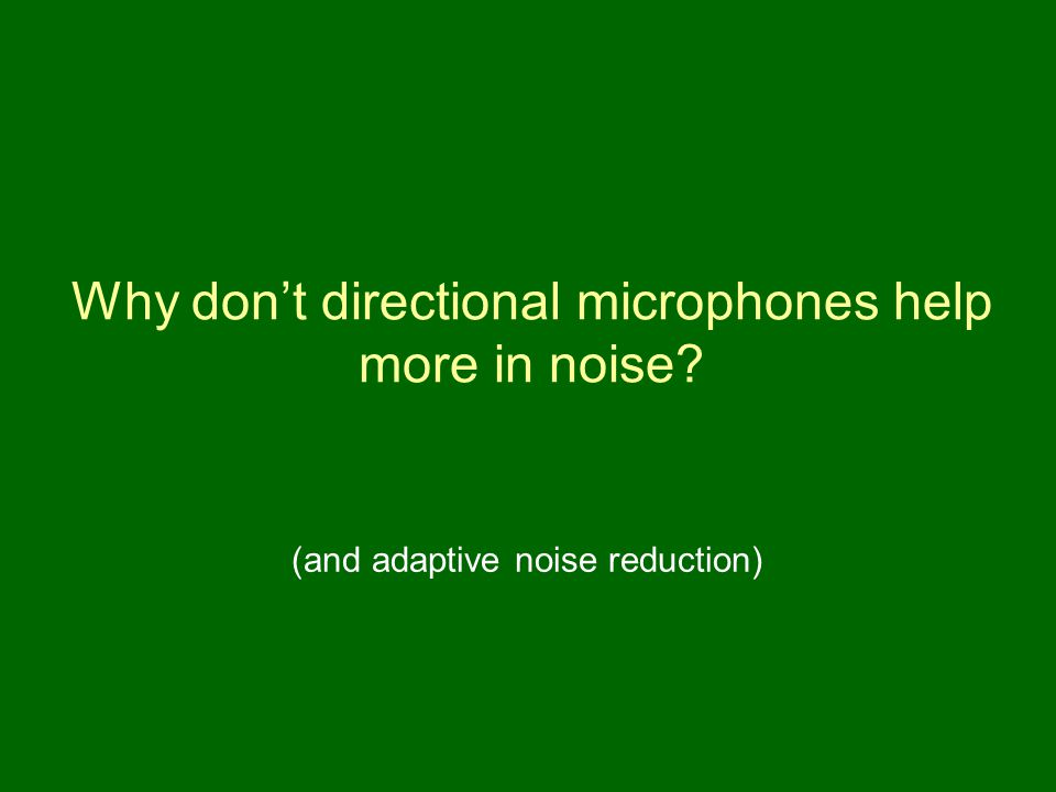 Why don't directional microphones help more in noise