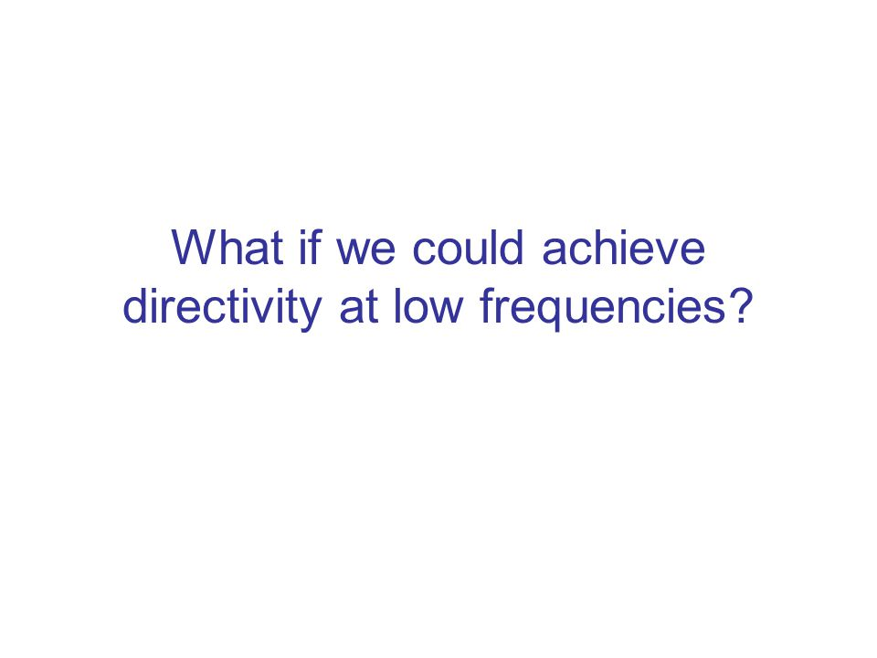 What if we could achieve directivity at low frequencies