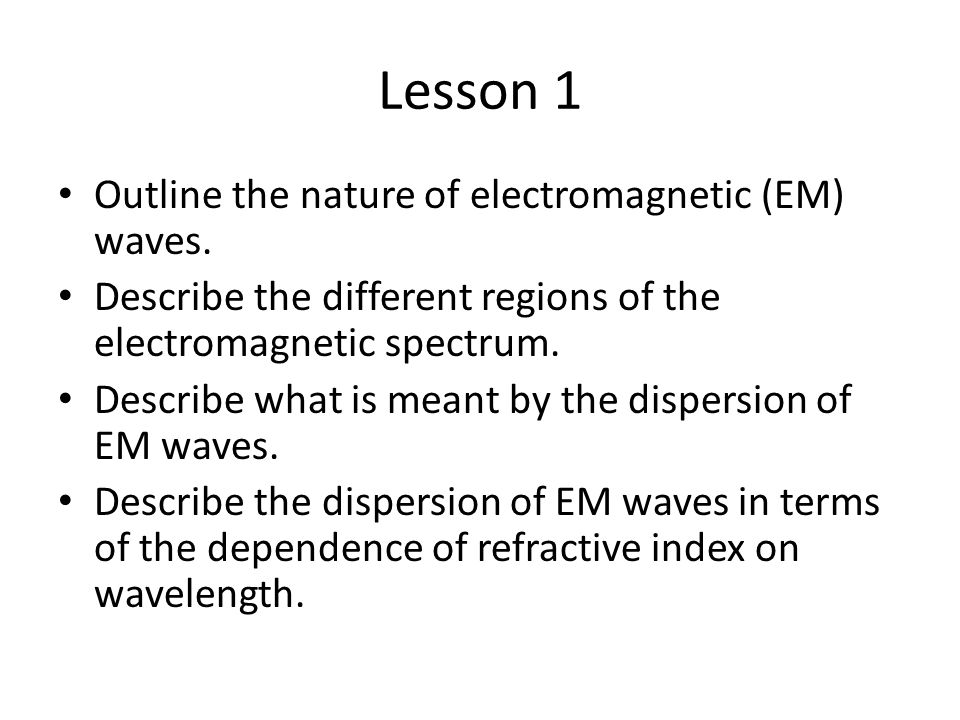 Lesson 1 Outline the nature of electromagnetic (EM) waves.