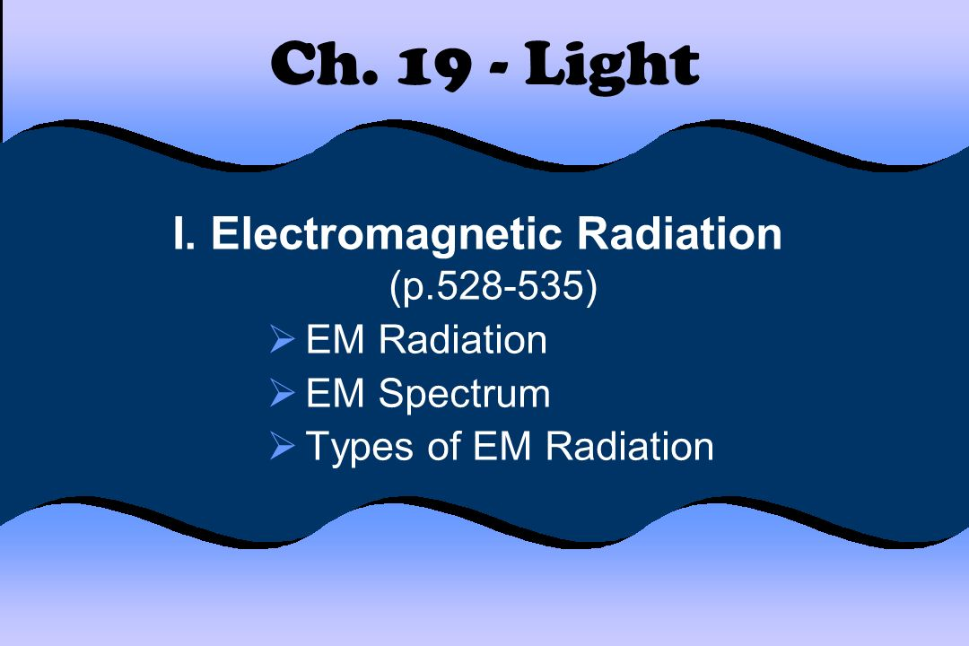 I. Electromagnetic Radiation (p )