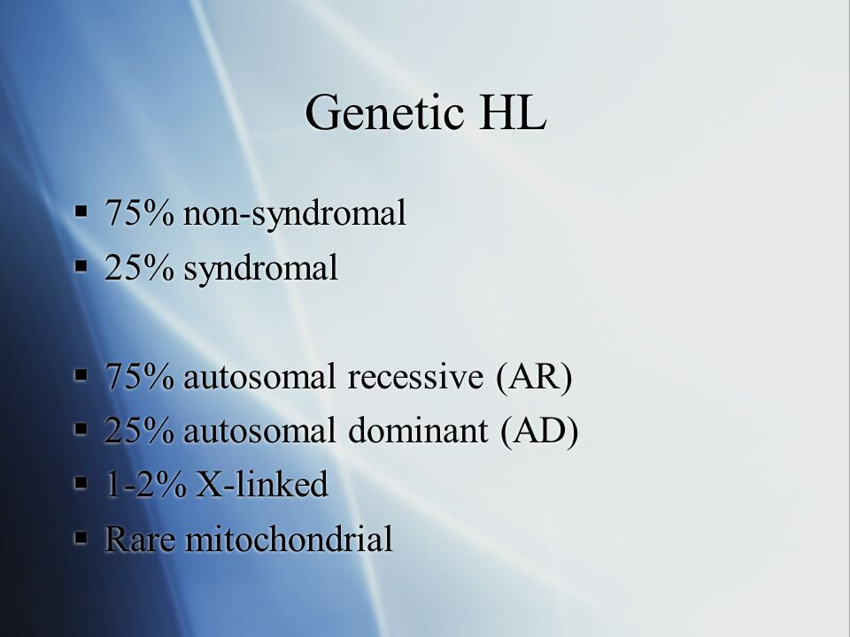 Genetic HL 75% non-syndromal 25% syndromal