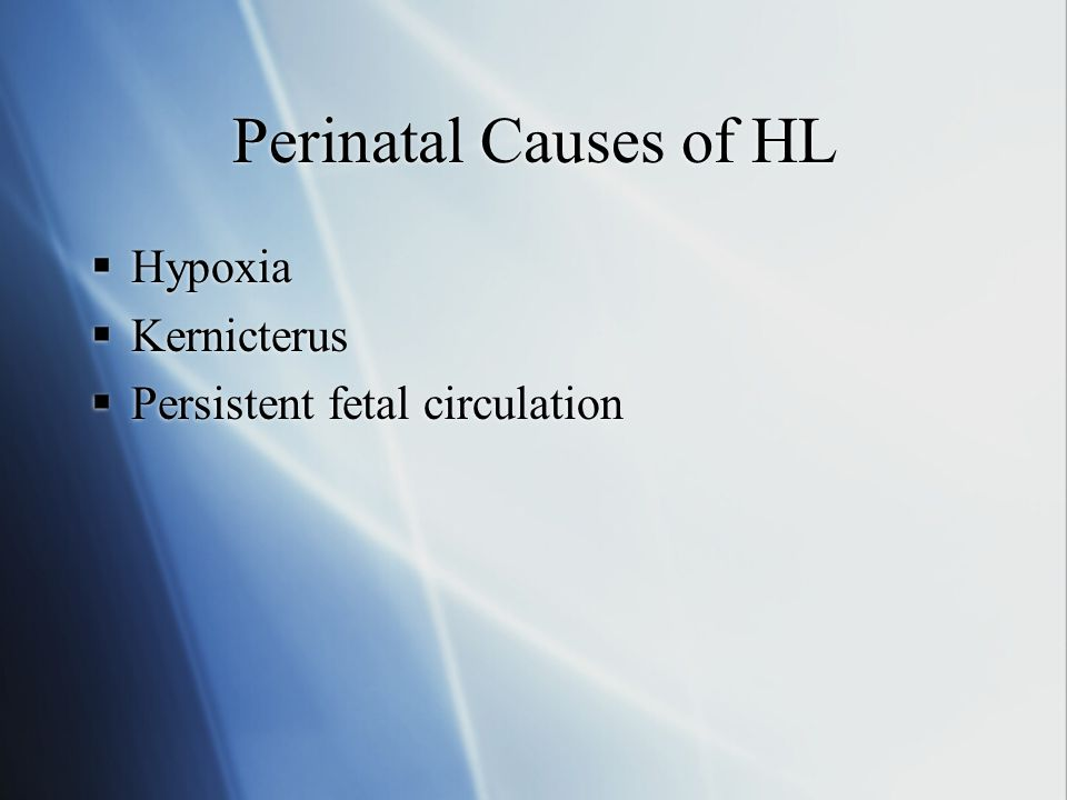 Perinatal Causes of HL Hypoxia Kernicterus