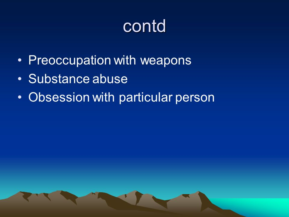 contd Preoccupation with weapons Substance abuse
