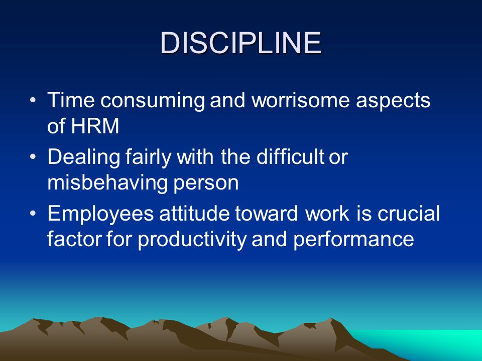 DISCIPLINE Time consuming and worrisome aspects of HRM