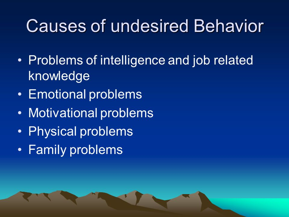 Causes of undesired Behavior