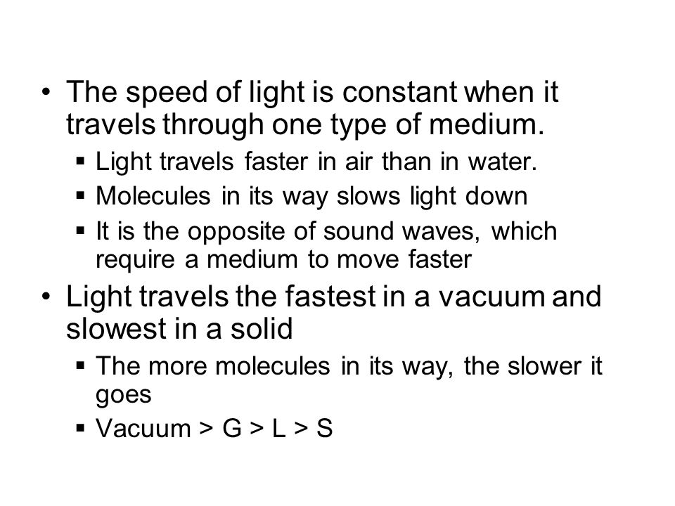 Light travels the fastest in a vacuum and slowest in a solid