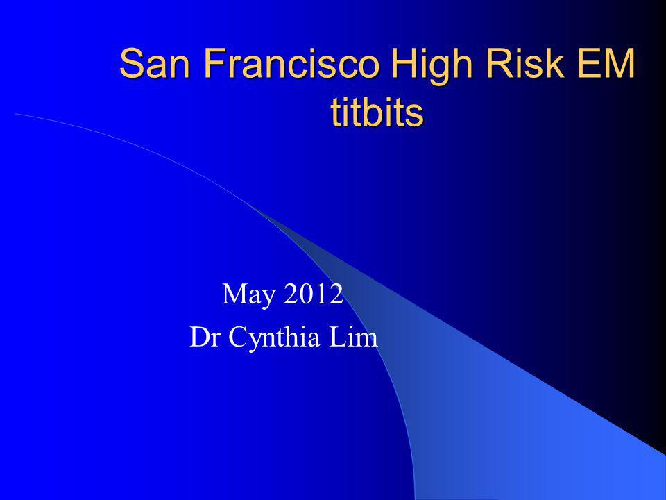 San Francisco High Risk EM titbits