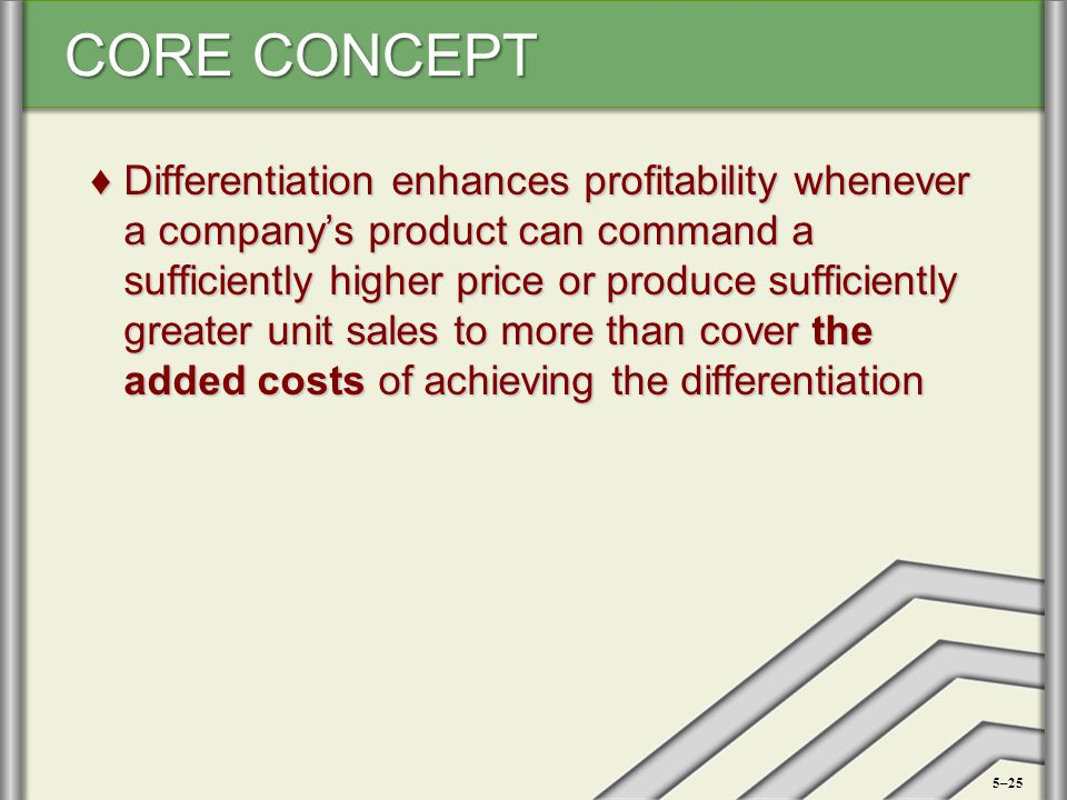 Differentiation enhances profitability whenever a company's product can command a sufficiently higher price or produce sufficiently greater unit sales to more than cover the added costs of achieving the differentiation