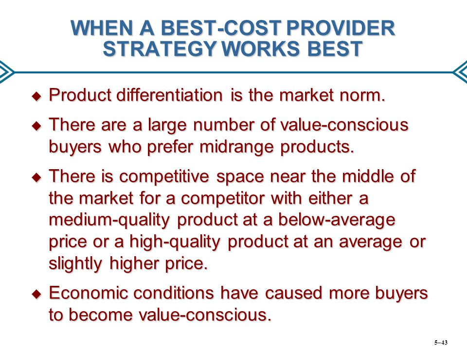 WHEN A BEST-COST PROVIDER STRATEGY WORKS BEST