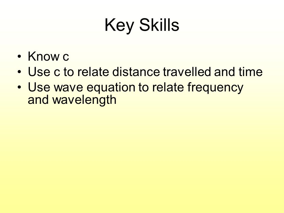 Key Skills Know c Use c to relate distance travelled and time