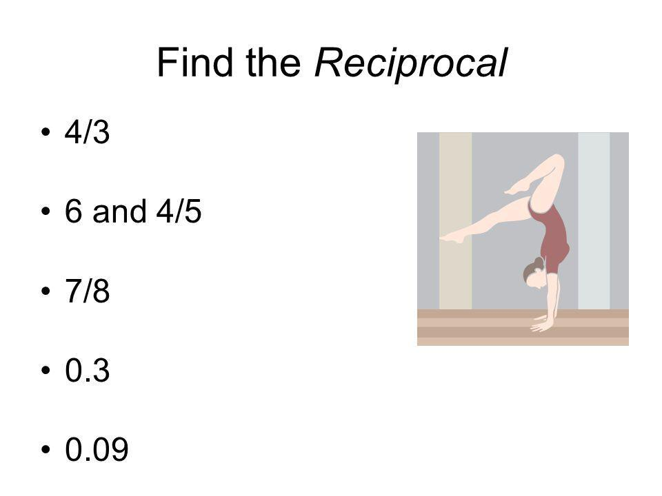 Find the Reciprocal 4/3 6 and 4/5 7/