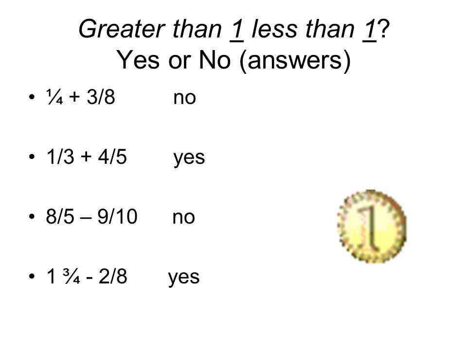 Greater than 1 less than 1 Yes or No (answers)