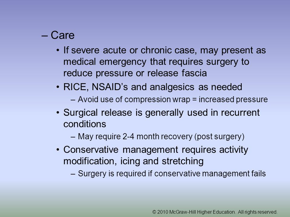 Care If severe acute or chronic case, may present as medical emergency that requires surgery to reduce pressure or release fascia.