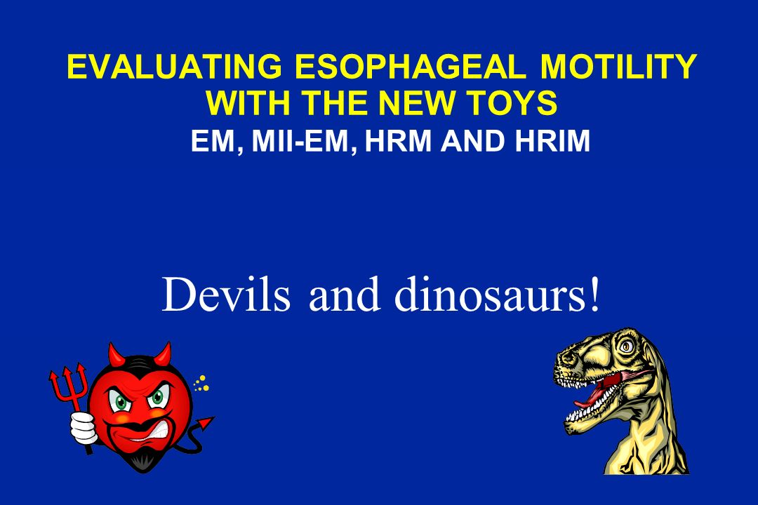 EVALUATING ESOPHAGEAL MOTILITY WITH THE NEW TOYS EM, MII-EM, HRM AND HRIM