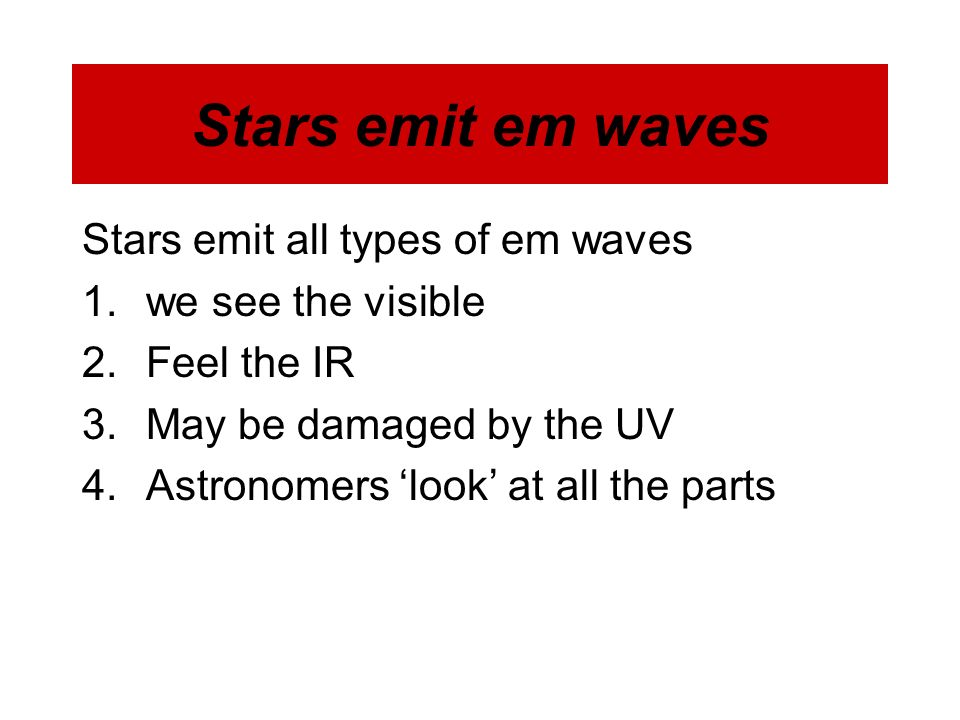 Stars emit em waves Stars emit all types of em waves